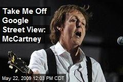 Take Me Off Google Street View: McCartney