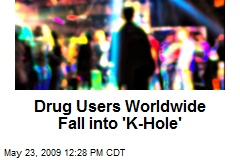 Drug Users Worldwide Fall into 'K-Hole'