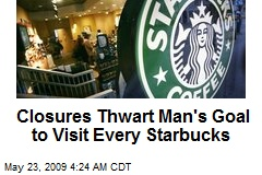 Closures Thwart Man's Goal to Visit Every Starbucks