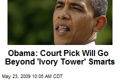 Obama: Court Pick Will Go Beyond 'Ivory Tower' Smarts
