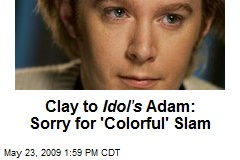 Clay to Idol's Adam: Sorry for 'Colorful' Slam