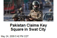Pakistan Claims Key Square in Swat City