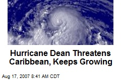 Hurricane Dean Threatens Caribbean, Keeps Growing