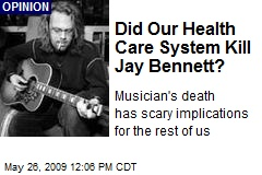 Did Our Health Care System Kill Jay Bennett?