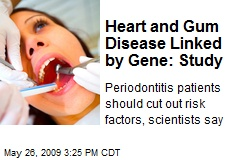 Heart and Gum Disease Linked by Gene: Study