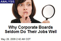 Why Corporate Boards Seldom Do Their Jobs Well