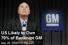 US Likely to Own 70% of Bankrupt GM
