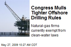 Congress Mulls Tighter Offshore Drilling Rules
