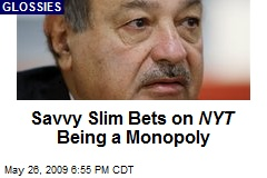 Savvy Slim Bets on NYT Being a Monopoly