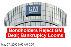 Bondholders Reject GM Deal; Bankruptcy Looms