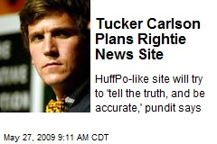 Tucker Carlson Plans Rightie News Site