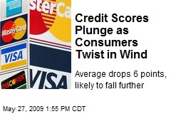 Credit Scores Plunge as Consumers Twist in Wind