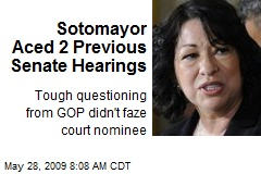 Sotomayor Aced 2 Previous Senate Hearings