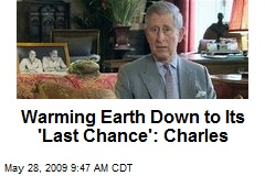 Warming Earth Down to Its 'Last Chance': Charles