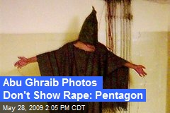Abu Ghraib Photos Don't Show Rape: Pentagon