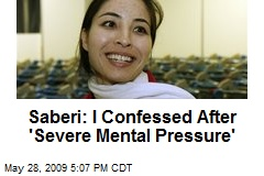 Saberi: I Confessed After 'Severe Mental Pressure'