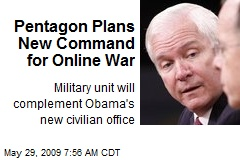 Pentagon Plans New Command for Online War