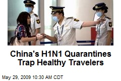 China's H1N1 Quarantines Trap Healthy Travelers