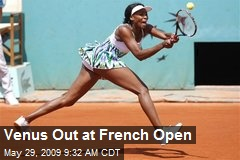 Venus Out at French Open