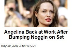 Angelina Back at Work After Bumping Noggin on Set