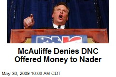 McAuliffe Denies DNC Offered Money to Nader