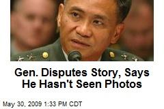 Gen. Disputes Story, Says He Hasn't Seen Photos