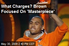 What Charges? Brown Focused On 'Masterpiece'