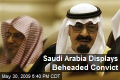 Saudi Arabia Displays Beheaded Convict