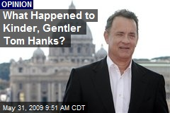 What Happened to Kinder, Gentler Tom Hanks?