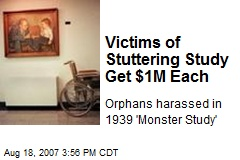 Victims of Stuttering Study Get $1M Each