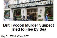 Brit Tycoon Murder Suspect Tried to Flee by Sea