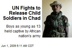 UN Fights to Release Child Soldiers in Chad