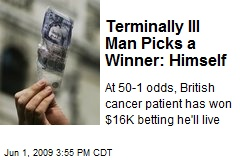 Terminally Ill Man Picks a Winner: Himself