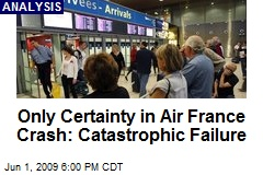 Only Certainty in Air France Crash: Catastrophic Failure