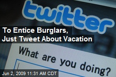 To Entice Burglars, Just Tweet About Vacation