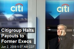 Citigroup Halts Payouts to Former Execs