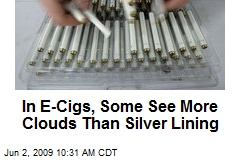 In E-Cigs, Some See More Clouds Than Silver Lining