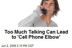 Too Much Talking Can Lead to 'Cell Phone Elbow'