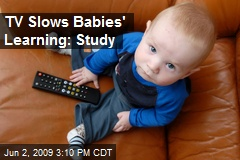 TV Slows Babies' Learning: Study