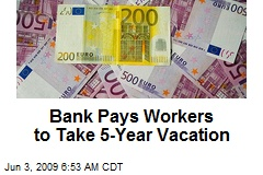 Bank Pays Workers to Take 5-Year Vacation