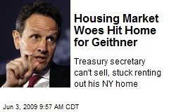 Housing Market Woes Hit Home for Geithner