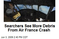 Searchers See More Debris From Air France Crash
