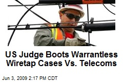 US Judge Boots Warrantless Wiretap Cases Vs. Telecoms