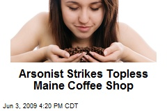 Arsonist Strikes Topless Maine Coffee Shop