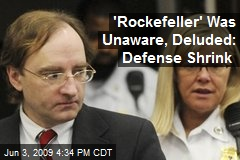 'Rockefeller' Was Unaware, Deluded: Defense Shrink