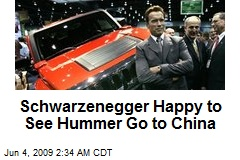 Schwarzenegger Happy to See Hummer Go to China