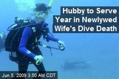 Hubby to Serve Year in Newlywed Wife's Dive Death