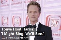 Tonys Host Harris: 'I Might Sing. We'll See.'