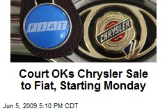 Court OKs Chrysler Sale to Fiat, Starting Monday