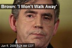 Brown: 'I Won't Walk Away'
